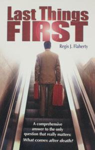LAST THINGS FIRST by Regis J. Flaherty
