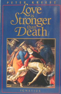 LOVE IS STRONGER THAN DEATH by Peter Kreeft