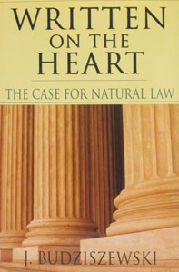 WRITTEN ON THE HEART~ THE CASE FOR NATURAL LAW. By J. BUDZISZEWSKI