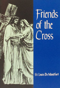 FRIENDS OF THE CROSS by ST. LOUIS DE MONTFORT