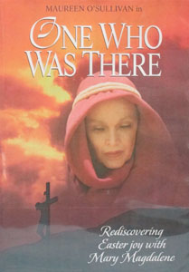 ONE WHO WAS THERE, REDICOVERING EASTER JOY WITH MARY MAGDALENE. DVD.