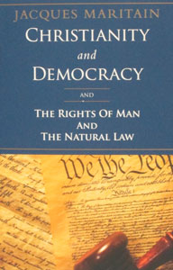 CHRISTIANITY AND  DEMOCRACY  And The Rights of Man and The Natural Law by Jacques Maritain
