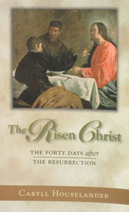 THE RISEN CHRIST The Forty Days After The Resurrection by CARYLL HOUSELANDER