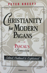 CHRISTIANITY FOR MODERN PAGANS Pascal's PENSEES Edited, Outlined  Explained by PETER KREEFT