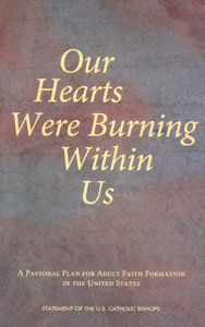 OUR HEARTS WERE BURNING WITHIN US A Pastoral Plan for Adult Faith Formation in the United States STATEMENT OF THE U.S. CATHOLIC BISHOPS