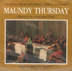 MAUNDY THURSDAY Gregorian Chant by MONASTIC CHOIR OF ST. PETER'S ABBEY, SOLESMES  CD