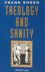 THEOLOGY AND SANITY by Frank Sheed.
