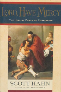 LORD, HAVE MERCY The Healing Power of Confession by Scott Hahn.