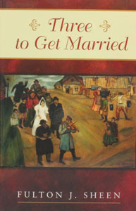 THREE TO GET MARRIED by Fulton J. Sheen.