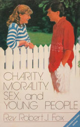 CHARITY, MORALITY, SEX AND YOUNG PEOPLE by Fr. Robert J. Fox.