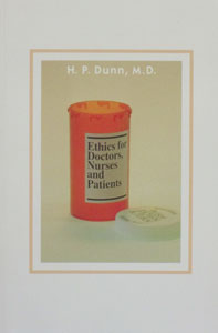 ETHICS FOR DOCTORS, NURSES AND PATIENTS by H. P. Dunn, M.D.