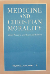 MEDICINE AND CHRISTIAN MORALITY by Thomas J. O'Donnell, S.J.