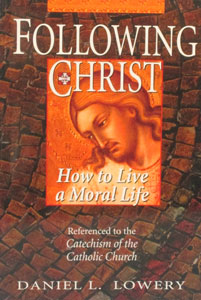 FOLLOWING CHRIST How to Live a Moral Life by Daniel L. Lowery, C.SS.R.
