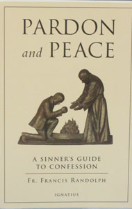 PARDON AND PEACE A Sinner's Guide to Confession by Fr. Francis Randolph
