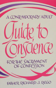 GUIDE TO CONSCIENCE for the Sacrament of Confession by Fr. Richard J. Rego.