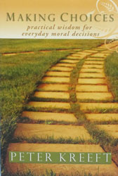MAKING CHOICES Practical Wisdom for Everyday Moral Decisions by Peter Kreeft.