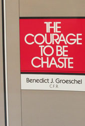 THE COURAGE TO BE CHASTE by Fr. Benedict Groeschel, C.F.R.