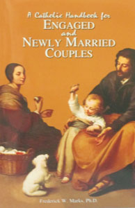 A CATHOLIC HANDBOOK FOR ENGAGED AND NEWLY MARRIED COUPLES by Frederick W. Marks, Ph.D.