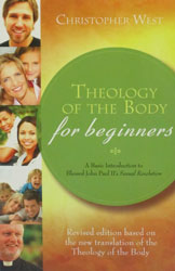 THEOLOGY OF THE BODY FOR BEGINNERS A Basic Introduction to Blessed John Paul II's Sexual Revolution by Christopher West