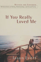 IF YOU REALLY LOVED ME 100 Questions on Dating, Relationships, and Sexual Purity. By Jason Evert.