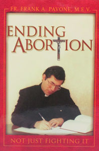ENDING ABORTION ~ NOT JUST FIGHTING IT By FR. FRANK A. PAVONE, M.E.V.