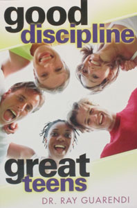 GOOD DISCIPLINE - GREAT TEENS by Dr. Ray Guarendi.