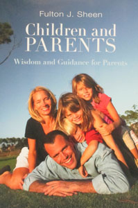 CHILDREN AND PARENTS Wisdom and Guidance for Parents by FULTON J. SHEEN
