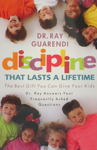 DISCIPLINE THAT LASTS A LIFETIME The Best Gift You Can Give Your Kids by DR. RAY GUARENDI
