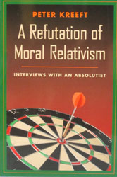 A REFUTATION OF MORAL RELATIVISM by PETER KREEFT
