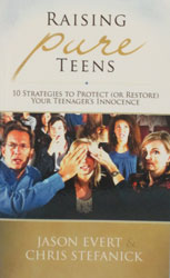 RAISING PURE TEENS, 10 Strategies To Protect (Or Restore) Your Teenager's Innocence by JASON EVERT & CHRIS STEFANICK