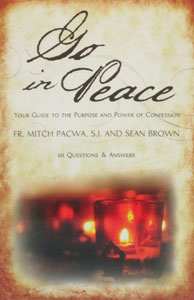 GO IN PEACE Your Guide to the Purpose and Power of Confession 101 Questions by Fr. Mitch Pacwa, S. J. and Sean Brown
