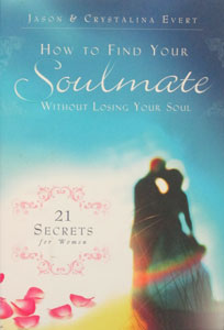HOW TO FIND YOUR SOULMATE WITHOUT LOSING YOUR SOUL by JASON & CRYSTALINA EVERT