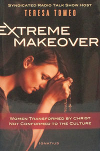 EXTREME MAKEOVER Women Transformed by Christ Not Conformed to the Culture BY TERESA TOMEO