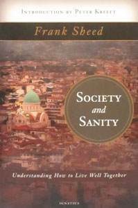 SOCIETY AND SANITY Understanding How to Live Well Together by FRANK SHEED
