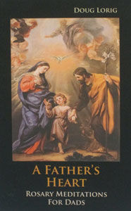 A FATHER'S HEART ROSARY MEDITATIONS FOR DADS by DOUG LORIG