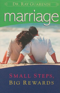 MARRIAGE SMALL STEPS, BIG REWARDS by DR. RAY GUARENDI