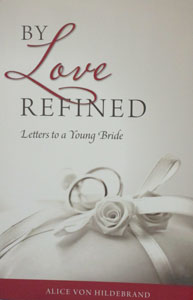 BY LOVE REFINED Letters to a Young Bride by ALICE VON HILDEBRAND