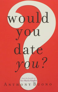 WOULD YOU DATE YOU? by ANTHONY BUONO