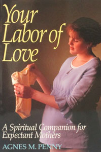 YOUR LABOR OF LOVE A Spiritual Companion for Expectant Mothers by AGNES M. PENNY