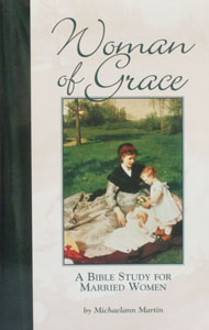 WOMAN OF GRACE A Bible Study For Married Women by MICHAELANN MARTIN