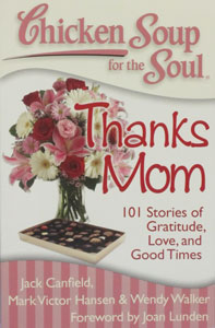 CHICKEN SOUP FOR THE SOUL THANKS MOM 101 Stories of Gratitude, Love, and Good Times by JACK CANFIELD, MARK VICTOR HANSEN & WENDY WALKER