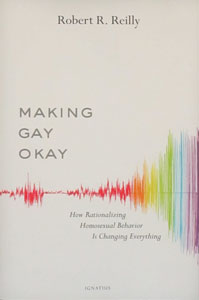 MAKING GAY OKAY How Rationalizing Homosexual Behavior Is Changing Everything by ROBERT R. REILLY