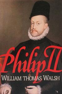 PHILIP II by William Thomas Walsh.