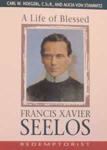 A LIFE OF BLESSED FRANCIS XAVIER SEELOS, Redemptorist by Fr. Carl W. Hoegerl, C.Ss.R. & Alicia von Stamwitz.