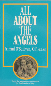 ALL ABOUT THE ANGELS by Paul O'Sullivan, O.P.