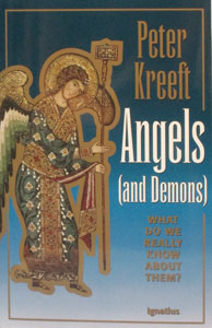 ANGELS (AND DEMONS), What Do We Really Know About Them? by Peter Kreeft.