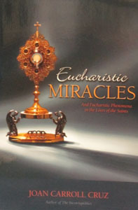 EUCHARISTIC MIRACLES And Eucharistic Phenomena in the Lives of the Saints by Joan Carroll Cruz.