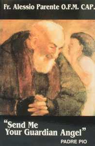 SEND ME YOUR GUARDIAN ANGEL Padre Pio by Fr. Alessio Parente, O.F.M.Cap.