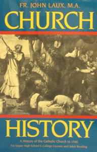 CHURCH HISTORY A History of the Catholic Church to 1940 by Fr. John J. Laux