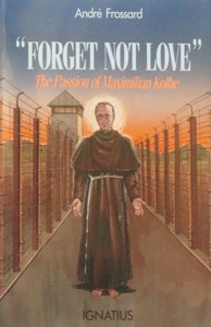 FORGET NOT LOVE The Passion of Maximilian Kolbe by Andre Frossard.